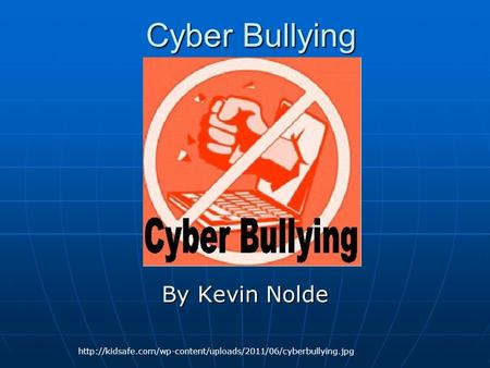 Cyber Bullying By Kevin Nolde