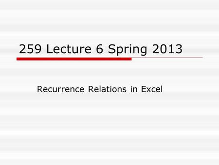 259 Lecture 6 Spring 2013 Recurrence Relations in Excel.