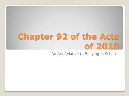 Chapter 92 of the Acts of 2010 An Act Relative to Bullying in Schools.
