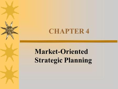 CHAPTER 4 Market-Oriented Strategic Planning. PERSPECTIVES OF THE FIRM  Objective of the firm is to:  Maximize profits - Economist  Maximize shareholder.