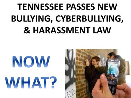 TENNESSEE PASSES NEW BULLYING, CYBERBULLYING, & HARASSMENT LAW.