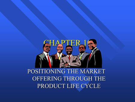 CHAPTER 10 POSITIONING THE MARKET OFFERING THROUGH THE PRODUCT LIFE CYCLE.