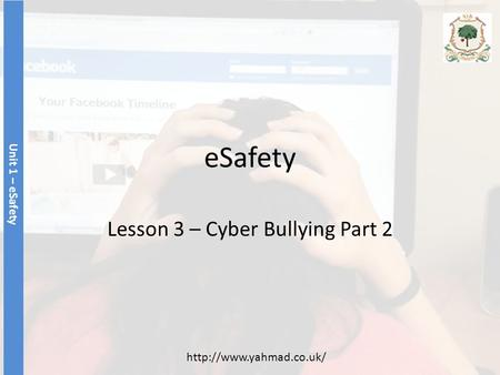ESafety Lesson 3 – Cyber Bullying Part 2 Unit 1 – eSafety