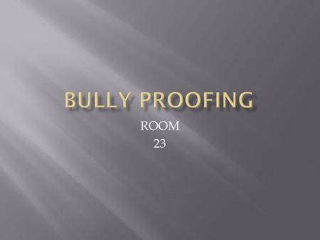 ROOM 23.  Bullying is negative behavior that is intended to either harm others physically or emotionally.  There are four main types of Bullying. 