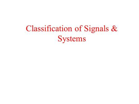 Classification of Signals & Systems. Introduction to Signals A Signal is the function of one or more independent variables that carries some information.