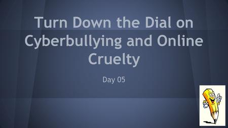 Turn Down the Dial on Cyberbullying and Online Cruelty Day 05.