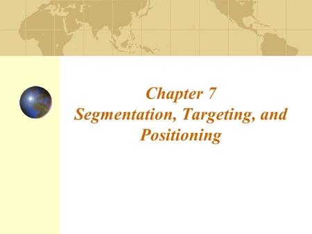 Chapter 7 Segmentation, Targeting, and Positioning.