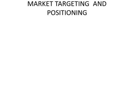 MARKET TARGETING AND POSITIONING. WHAT IS TARGET MARKETING? EVALUATING EACH MARKET SEGMENT'S ATRACTIVENESS AD SELECTING ONE OR MORE SEGMENTS TO ENTER.