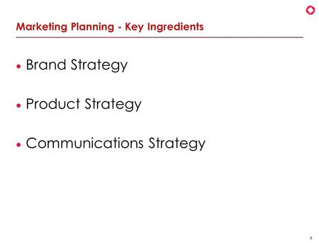 0 Marketing Planning - Key Ingredients  Brand Strategy  Product Strategy  Communications Strategy.