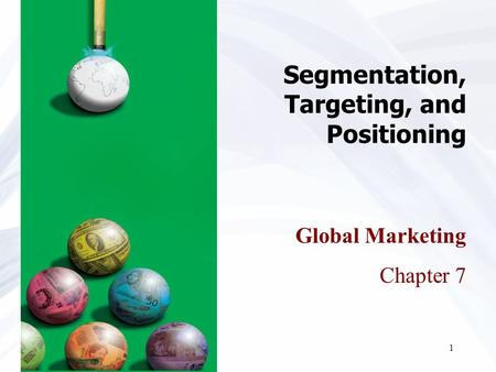 1 Segmentation, Targeting, and Positioning Global Marketing Chapter 7.