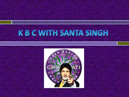 Santa Singh has answered 12 out of the 15 questions correctly and has used all his lifelines except for - 50-50 and Phone a Friend. Santa Singh.