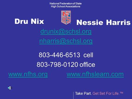 Take Part. Get Set For Life.™ National Federation of State High School Associations Dru Nix  803-446-6513 cell 803-798-0120.