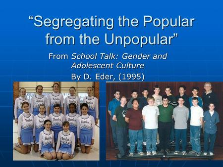 """Segregating the Popular from the Unpopular"" From School Talk: Gender and Adolescent Culture By D. Eder, (1995)"