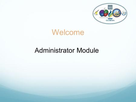 Welcome Administrator Module K-12 Alliance. Who's in The Room? Site Administrator District level Administrator Curriculum Specialist Science Coach/specialist.