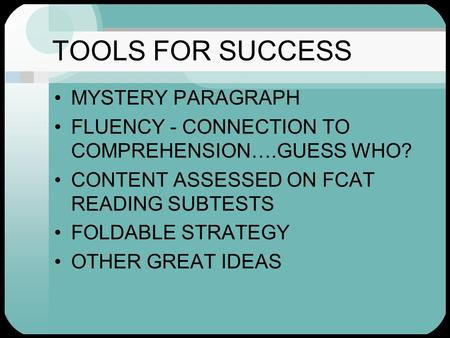 TOOLS FOR SUCCESS MYSTERY PARAGRAPH FLUENCY - CONNECTION TO COMPREHENSION….GUESS WHO? CONTENT ASSESSED ON FCAT READING SUBTESTS FOLDABLE STRATEGY OTHER.