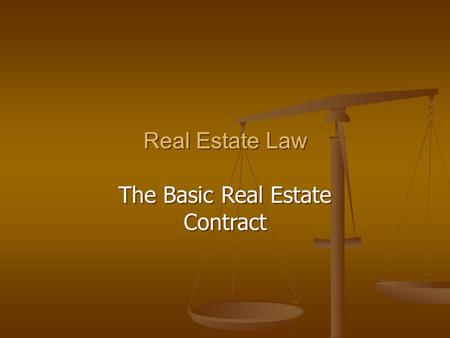 Real Estate Law The Basic Real Estate Contract Real Estate Law The Basic Real Estate Contract.