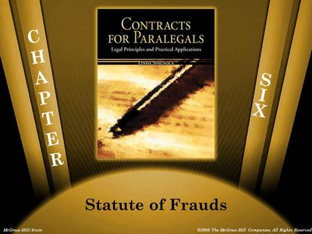 CHAPTERCHAPTER McGraw-Hill/Irwin©2008 The McGraw-Hill Companies, All Rights Reserved Statute of Frauds SIXSIX.