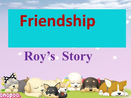 Friendship Roy's Story. Part 1 The analysis of the teaching material Part 2 Learning methods Part 3 Teaching methods Part 4 Teaching procedures Part 5.