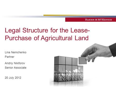 Legal Structure for the Lease- Purchase of Agricultural Land Lina Nemchenko Partner Andriy Nikiforov Senior Associate 20 July 2012.