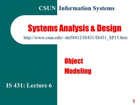 1 Systems Analysis & Design Object Modeling IS 431: Lecture 6 CSUN Information Systems