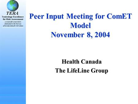 Peer Input Meeting for ComET Model November 8, 2004 Health Canada The LifeLine Group.