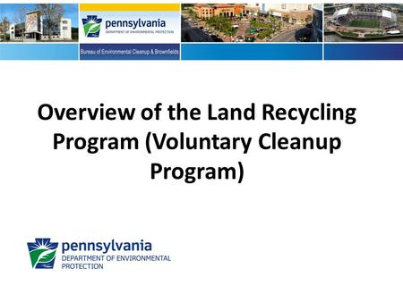 Overview of the Land Recycling Program (Voluntary Cleanup Program)