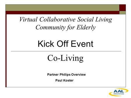 Virtual Collaborative Social Living Community for Elderly Kick Off Event Partner Philips Overview Paul Koster Co-Living.