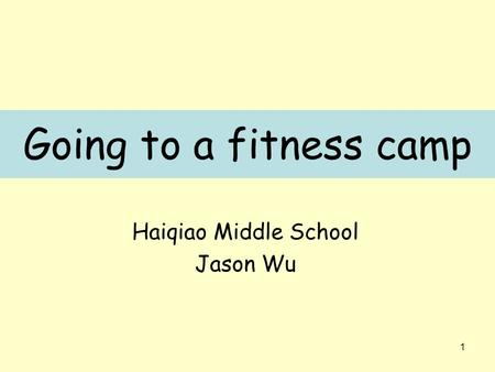 1 Going to a fitness camp Haiqiao Middle School Jason Wu.
