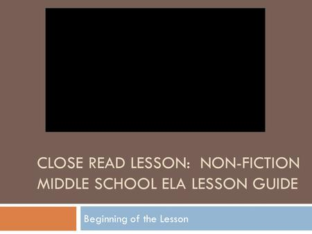 CLOSE READ LESSON: NON-FICTION MIDDLE SCHOOL ELA LESSON GUIDE Beginning of the Lesson.