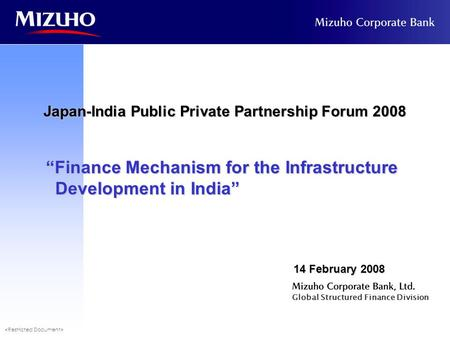 "Global Structured Finance Division 14 February 2008 Japan-India Public Private Partnership Forum 2008 ""Finance Mechanism for the Infrastructure Development."