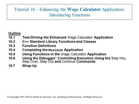 © Copyright 1992–2005 by Deitel & Associates, Inc. and Pearson Education Inc. All Rights Reserved. Tutorial 10 – Enhancing the Wage Calculator Application: