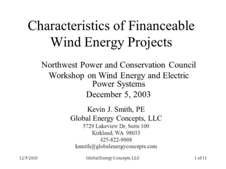 12/5/2003Global Energy Concepts, LLC1 of 11 Characteristics of Financeable Wind Energy Projects Northwest Power and Conservation Council Workshop on Wind.
