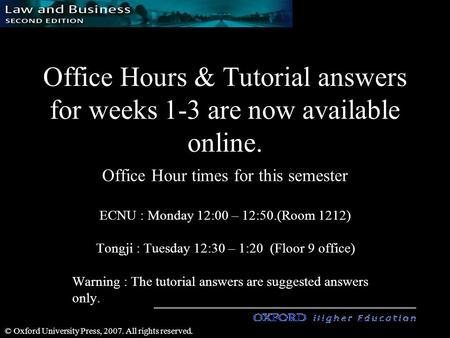 1 1 © Oxford University Press, 2007. All rights reserved. Office Hours & Tutorial answers for weeks 1-3 are now available online. Office Hour times for.