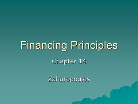 Financing Principles Chapter 14 Zaharopoulos. 3 Financing Instruments 1. Mortgage 2. Deed of Trust 3. Carryback, Installment, Land Contract, Contract.