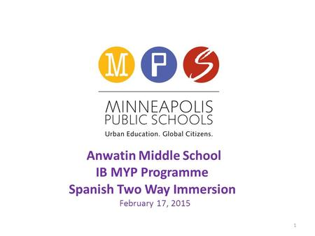 Anwatin Middle School IB MYP Programme Spanish Two Way Immersion February 17, 2015 1.