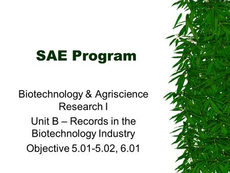 SAE Program Biotechnology & Agriscience Research I Unit B – Records in the Biotechnology Industry Objective 5.01-5.02, 6.01.