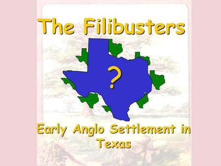 The Filibusters Early Anglo Settlement in Texas ?