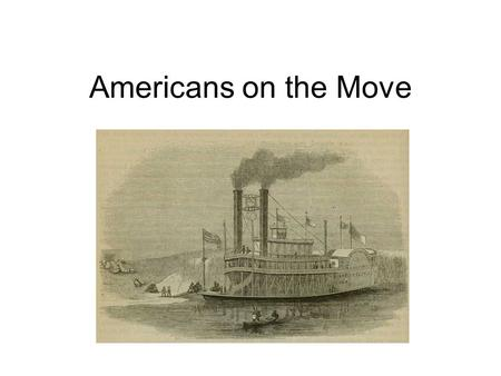 Americans on the Move. During the early 1800's 1.Americans were quickly settling the territories between the Appalachian Mountains and the Mississippi.