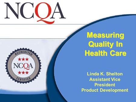 Measuring Quality In Health Care Linda K. Shelton Assistant Vice President Product Development.