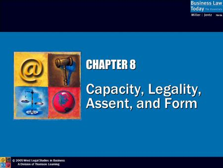 © 2005 West Legal Studies in Business A Division of Thomson Learning CHAPTER 8 Capacity, Legality, Assent, and Form.