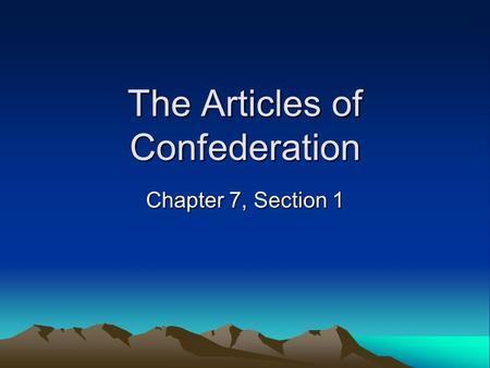 The Articles of Confederation Chapter 7, Section 1.