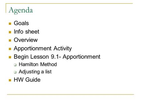 Agenda Goals Info sheet Overview Apportionment Activity Begin Lesson 9.1- Apportionment  Hamilton Method  Adjusting a list HW Guide.