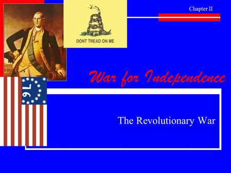 War for Independence The Revolutionary War Chapter II.