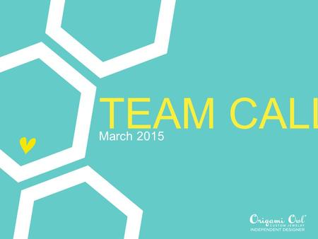 TEAM CALL March 2015. WELCOME Please comment below if this is your first call!