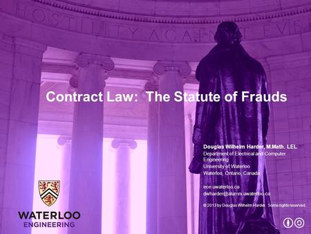Contract Law: The Statute of Frauds Douglas Wilhelm Harder, M.Math. LEL Department of Electrical and Computer Engineering University of Waterloo Waterloo,