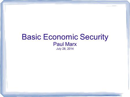 "Basic Economic Security Paul Marx July 28, 2014. Vocabulary Living Wage ""wage for basic needs"" ""daily concerns"" food, housing (rent & utilities), clothing,"
