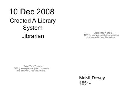 10 Dec 2008 Created A Library System Librarian Melvil Dewey 1851-