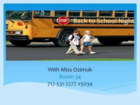 Back to School Night With Miss Ozimok Room 34 717-531-2277 x5034.