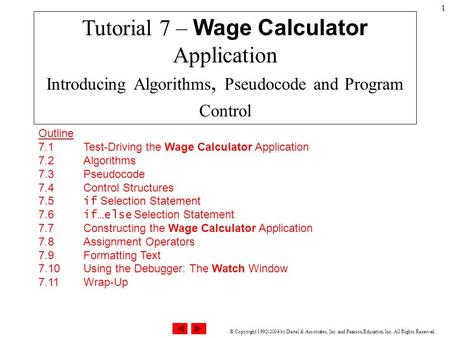 © Copyright 1992-2004 by Deitel & Associates, Inc. and Pearson Education Inc. All Rights Reserved. 1 Outline 7.1 Test-Driving the Wage Calculator Application.