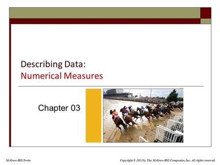 Describing Data: Numerical Measures Chapter 03 McGraw-Hill/Irwin Copyright © 2013 by The McGraw-Hill Companies, Inc. All rights reserved.